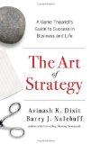 El arte de la estrategia, Una guía de teoría de juegos para lograr el éxito en los negocios y en la vida, por Avinash Dixit, Barry Nalebuff