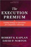 Execution Premium, Cómo vincular la estrategia con las operaciones para obtener una ventaja competitiva, por Robert S. Kaplan, David Norton