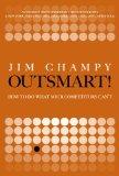 ¡Outsmart!, Cómo hacer lo que no puede hacer la competencia, por James Champy