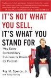 No es lo que vendes, es lo que promueves, Por qué todos los grandes negocios están impulsados por un propósito, por Roy M. Spence Jr.