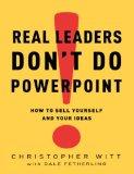 Los verdaderos líderes no usan Power Point, Cómo promocionarnos a nosotros mismos y cómo promocionar nuestras ideas, por Christopher Witt, Dale Fetherling