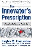 El remedio del innovador, Una solución para el sistema de salud, por Clayton Christensen, Jerome H. Grossman, Jason Hwang
