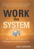 Arreglar el sistema, Un método sencillo para hacer más y trabajar menos, por Sam Carpenter
