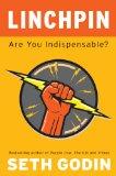 ¿Eres indispensable?, Cómo impulsar nuestra carrera y crear un futuro notable, por Seth Godin
