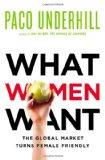 Lo que quieren las mujeres, El mercado global se vuelve más amistoso para las mujeres, por Paco Underhill