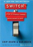 Switch, Cómo cambiar las cosas cuando el cambio es difícil, por Chip Heath, Dan Heath