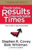 Resultados predecibles en tiempos impredecibles, Cómo ganar en cualquier entorno, por Stephen Covey, Bob Whitman, Breck England