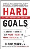 Objetivos difíciles, El secreto para llegar adonde queremos llegar, por Mark A. Murphy