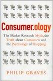 Consumidorología, El mito del estudio de mercado, la verdad sobre los consumidores y la psicología de las compras, por Philip  Graves