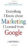 Todo lo que sé de marketing lo aprendí de Google, , por Aaron  Goldman