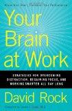 Su cerebro en el trabajo, Estrategias para evitar distracciones, recuperar el enfoque y trabajar mejor todo el día, por David Rock