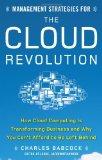 Estrategias gerenciales para la revolución de la nube, Cómo la computación en nube está transformando los negocios y por qué no podemos quedarnos atrás, por Charles  Babcock