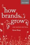 Cómo crecen las marcas, Lo que los expertos en marketing no saben, por Byron Sharp