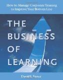 El negocio de aprender, Cómo gestionar el entrenamiento corporativo para mejorar las finanzas, por David L.  Vance