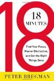 18 minutos, Concéntrese, evite las distracciones y haga lo correcto, por Peter  Bregman