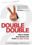 Doble Doble, Cómo duplicar nuestros ingresos y ganancias en 3 años o menos, por Cameron  Herold