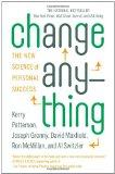 Cambiar cualquier cosa, La nueva ciencia del éxito personal, por Kerry Patterson, Joseph Grenny, David Maxfield