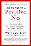 El poder de un No positivo, Salve el negocio, salve la relación y aun así diga No, por William Ury