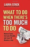 Qué hacer cuando hay demasiado que hacer, Disminuir las tareas, incrementar los resultados y ahorrar 90 minutos al día, por Laura Stack