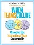 Cuando los equipos colisionan, Cómo gestionar exitosamente el equipo internacional, por Richard D. Lewis