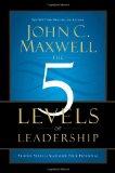 Los 5 niveles del liderazgo, Los pasos comprobados para maximizar nuestro potencial, por John C. Maxwell
