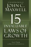 Las 15 leyes invalorables del crecimiento, Sígalas y desarrolle su potencial, por John C. Maxwell