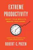 Productividad extrema, Aumente los resultados, reduzca las horas, por Robert  Pozen