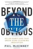 Más allá de lo obvio, Preguntas mortales que disparan las innovaciones que cambian el juego, por Phil  McKinney