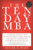 El MBA de diez días, Una guía paso a paso para dominar los conocimientos que se enseñan en las escuelas de negocios más importantes, por  Steven A.  Silbiger