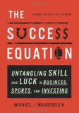 La ecuación del éxito, Identificar destreza y suerte en los negocios, los deportes y las inversiones, por Michael J. Mauboussin