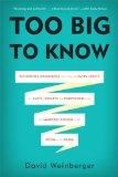 Demasiado grande para conocerlo, Replanteando el conocimiento ahora que los hechos no son los hechos, hay expertos por doquier y la personas más lista del lugar es el lugar, por David Weinberger
