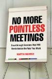 No más reuniones sin sentido, Sesiones innovadoras que revolucionarán nuestra manera de trabajar, por Martin  Murphy