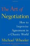 El arte de la negociación, Cómo improvisar un acuerdo en un mundo caótico, por Michael Wheeler