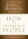 Cómo influir en las personas, Marque una diferencia en el mundo, por John C. Maxwell, Jim Dornan