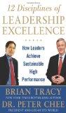 Las 12 disciplinas para la excelencia en el liderazgo, Cómo logran los líderes un alto rendimiento sostenible, por Brian Tracy, Peter Chee