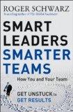 Líderes inteligentes, equipos más inteligentes, Cómo destrabar a su equipo y lograr los resultados deseados, por Roger Schwarz