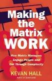 Poner la matriz a funcionar, Cómo los gerentes comprometen a las personas y reducen las complejidades, por Kevan Hall