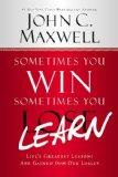 A veces ganas, a veces aprendes, Las lecciones más importantes de la vida se aprenden de los fracasos, por John C. Maxwell