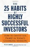 Los 25 hábitos de los inversionistas más exitosos, Cómo invertir exitosamente en el cambiante mercado de hoy en día, por Peter Sander