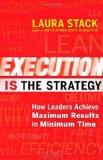 La ejecución es la estrategia , Cómo los líderes logran los mejores resultados en un mínimo de tiempo, por Laura Stack