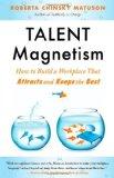 Un imán para el talento , Cómo desarrollar un lugar de trabajo que atraiga y conserve lo mejor, por Roberta   Chinsky Matuson