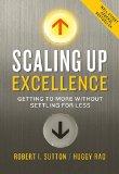 Escalar la excelencia, Lograr más sin aceptar menos, por Robert I. Sutton, Huggy Rao