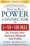 Cómo ser un conector poderoso, La regla 5 + 50 + 100 para convertir nuestra red de contactos en ganancias, por Judy Robinett