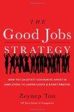 La estrategia de los buenos empleos, Cómo las compañías astutas invierten en sus empleados para reducir los costos y mejorar los ingresos, por Zeynep Ton