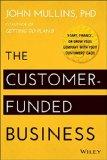 El negocio financiado por el cliente, Empezar, financiar y hacer crecer la compañía con el dinero del cliente, por John  Mullins