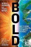 Audaz, Cómo crecer, crear riqueza e impactar el mundo, por Peter H.  Diamandis, Steven  Kotler