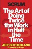 Scrum, El arte de hacer el doble de trabajo en la mitad del tiempo, por Jeff Sutherland
