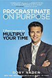 Procrastinar a propósito, 5 permisos para multiplicar su tiempo, por Rory Vaden