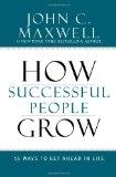 Cómo crecen las personas exitosas , 15 maneras de progresar en la vida, por John C. Maxwell
