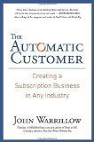 El cliente automático , Cómo crear un negocio de suscripción para cualquier industria, por John Warrillow